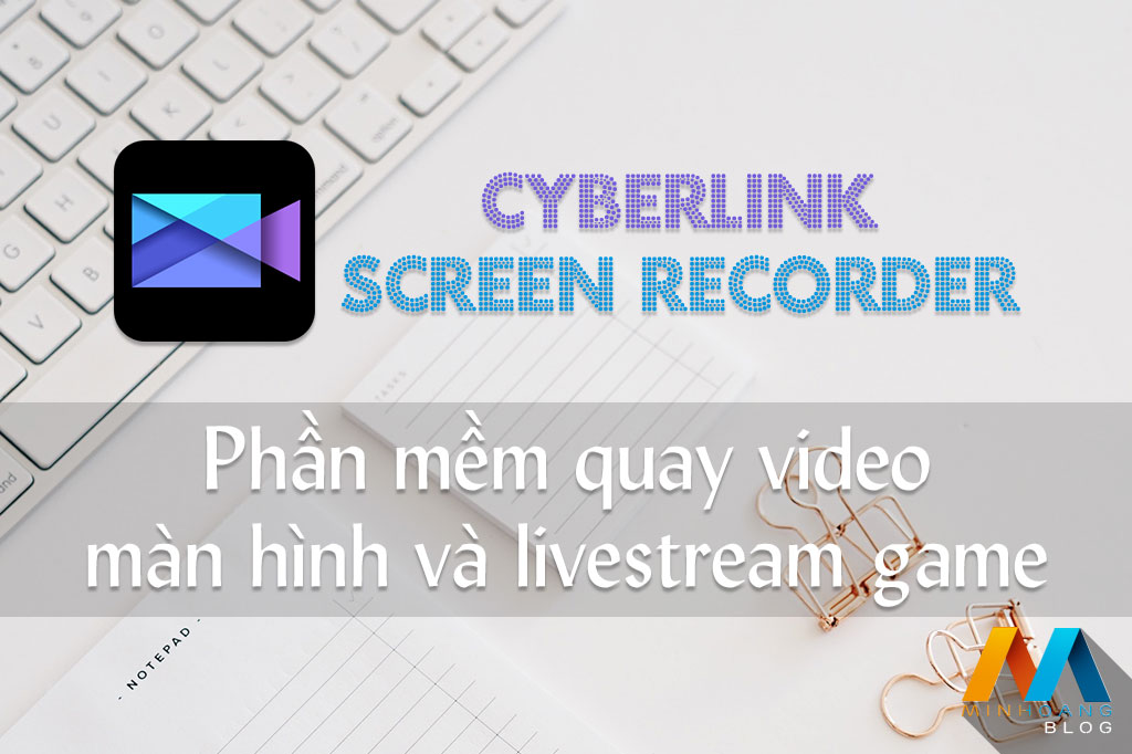 CyberLink Screen Recorder Deluxe 3.1.0.4287 - Quay video màn hình và livestream game