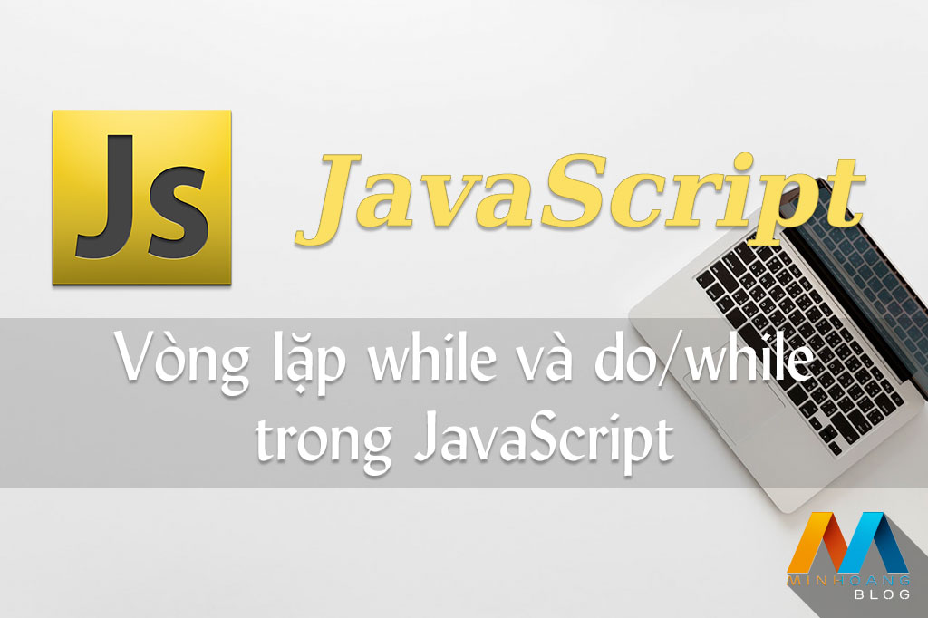 Vòng lặp while trong JavaScript