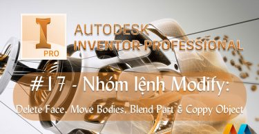Autodesk Inventor cơ bản #17/36 - Nhóm lệnh Modify: Delete Face, Move Bodies, Blend Part & Coppy Object