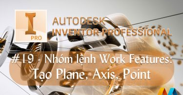 Autodesk Inventor cơ bản #19/36 - Nhóm lệnh Work Features: Tạo Plane, Axis, Point