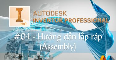 Autodesk Inventor 20 giờ #04/10 - Hướng dẫn lắp ráp (Assembly) trong Autodesk Inventor