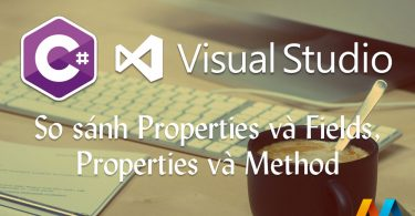 So sánh Properties và Fields, Properties và Method