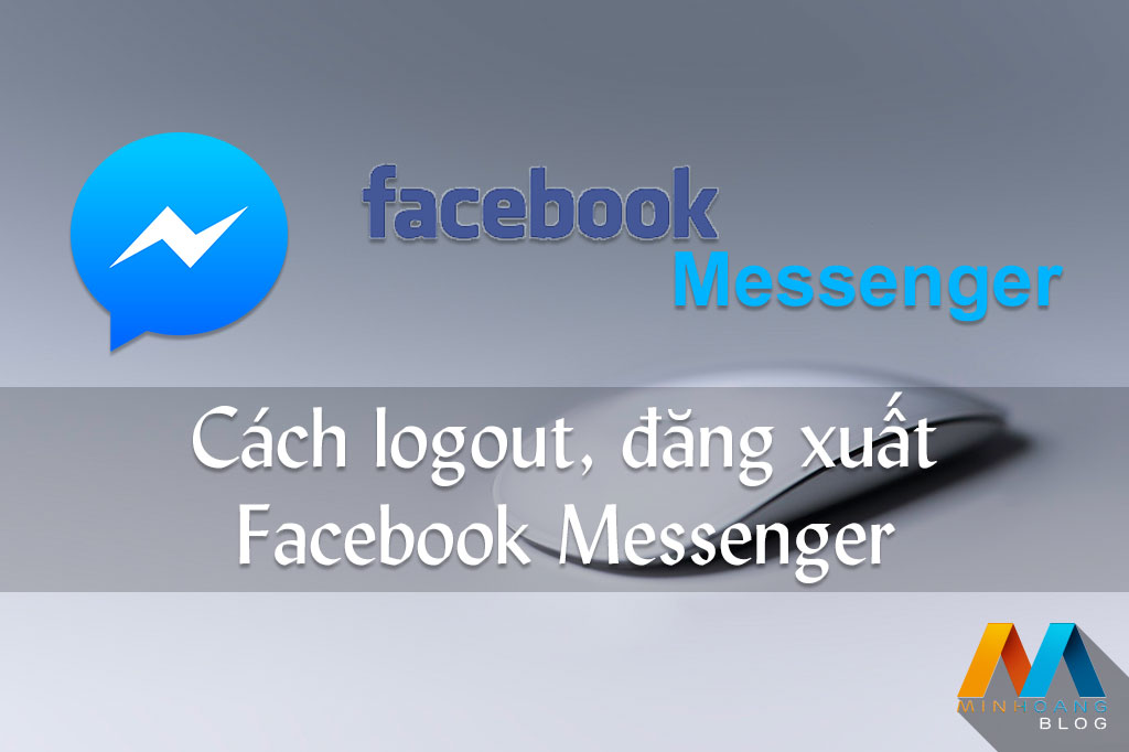 Đăng xuất Messenger, thoát Facebook Messenger trên iPhone, Android, Windows Phone