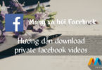 Hướng dẫn download private facebook videos, video riêng tư, private video