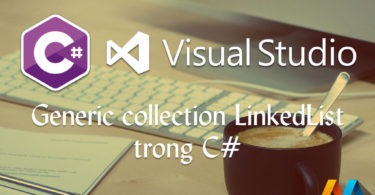 Generic collection LinkedList trong C#Generic collection LinkedList trong C#